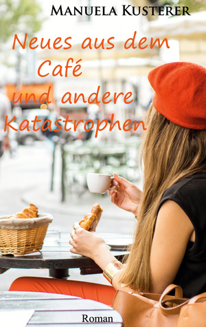 Neues aus dem Café und andere Katastrophen