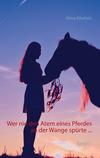 Wer nie den Atem eines Pferdes an der Wange spürte ...