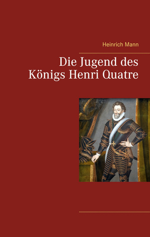 ¬Die¬ Jugend des Königs Henri Quatre