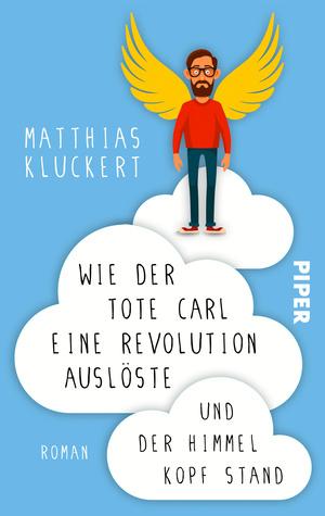 Wie der tote Carl eine Revolution auslöste und der Himmel Kopf stand