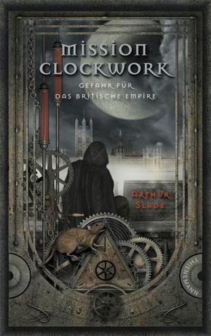 Mission Clockwork, Band 1: Mission Clockwork, Gefahr für das britische Empire