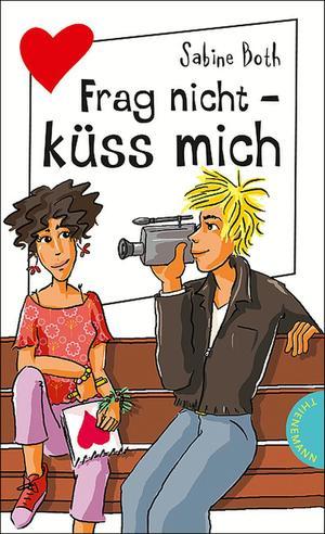 Frag nicht - küss mich, aus der Reihe Freche Mädchen - freche Bücher!