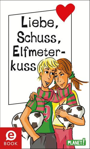 Liebe, Schuss, Elfmeterkuss, aus der Reihe Freche Mädchen - freche Bücher!