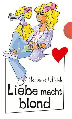 Liebe macht blond, aus der Reihe Freche Mädchen - freche Bücher!