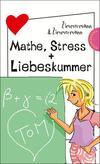 Mathe, Stress + Liebeskummer, aus der Reihe Freche Mädchen - freche Bücher!