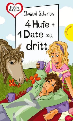 4 Hufe + 1 Date zu dritt, aus der Reihe Freche Mädchen - freche Bücher!