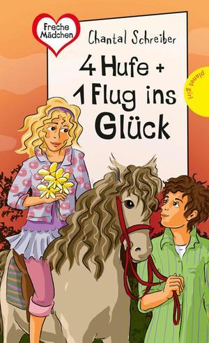 4 Hufe + 1 Flug ins Glück, aus der Reihe Freche Mädchen - freche Bücher!