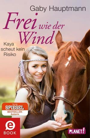 Frei wie der Wind 3: Frei wie der Wind - Band 3: Kaya scheut kein Risiko