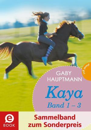 Kaya - frei und stark: Kaya 1-3 (Sammelband zum Sonderpreis), Kaya schießt quer; Kaya will nach vorn; Kaya bleibt cool