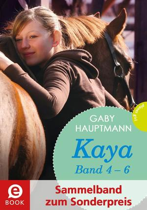 Kaya - frei und stark: Kaya 4-6 (Sammelband zum Sonderpreis)