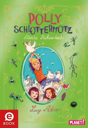 Polly Schlottermotz 3: Attacke Hühnerkacke
