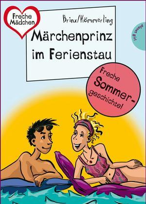 Sommer, Sonne, Ferienliebe - Märchenprinz im Ferienstau, aus der Reihe Freche Mädchen - freche Bücher!