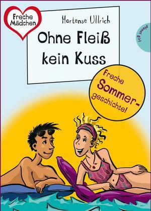 Sommer, Sonne, Ferienliebe - Ohne Fleiß kein Kuss, aus der Reihe Freche Mädchen - freche Bücher!
