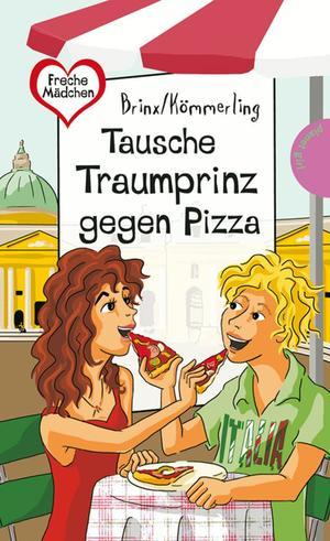 Tausche Traumprinz gegen Pizza, aus der Reihe Freche Mädchen - freche Bücher!