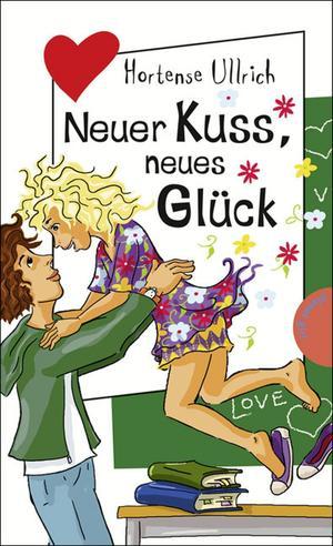 Neuer Kuss, neues Glück, aus der Reihe Freche Mädchen - freche Bücher!