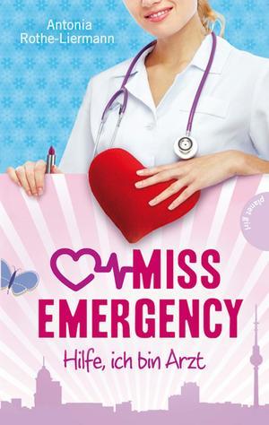 Miss Emergency, Band 1: Hilfe, ich bin Arzt