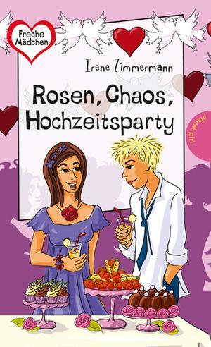 Rosen, Chaos, Hochzeitsparty, aus der Reihe Freche Mädchen - freche Bücher!