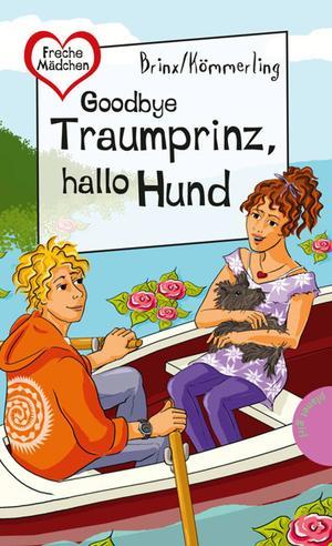Goodbye Traumprinz, hallo Hund, aus der Reihe Freche Mädchen - freche Bücher!