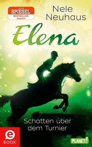 Elena - Ein Leben für Pferde, Band 3: Schatten über dem Turnier
