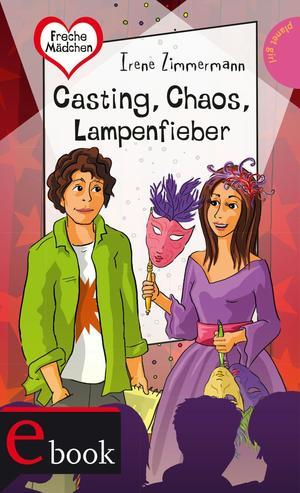 Freche Mädchen - freche Bücher!: Casting, Chaos, Lampenfieber