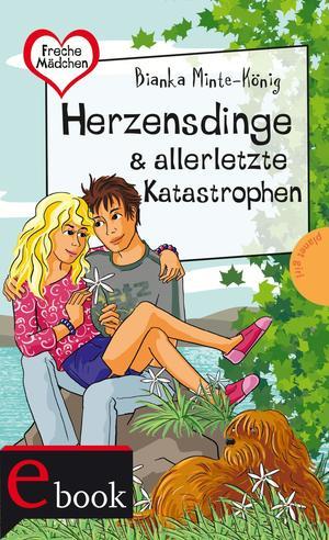 Freche Mädchen - freche Bücher!: Herzensdinge & allerletzte Katastrophen