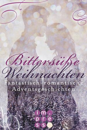 Bittersüße Weihnachten. Fantastisch-romantische Adventsgeschichten