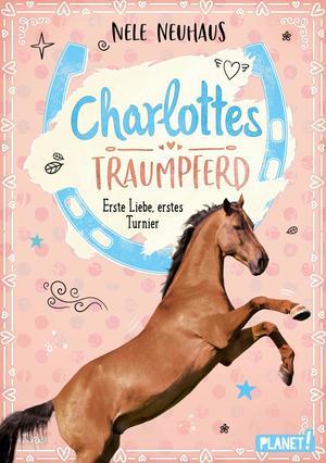 Charlottes Traumpferd, Band 4: Erste Liebe, erstes Turnier