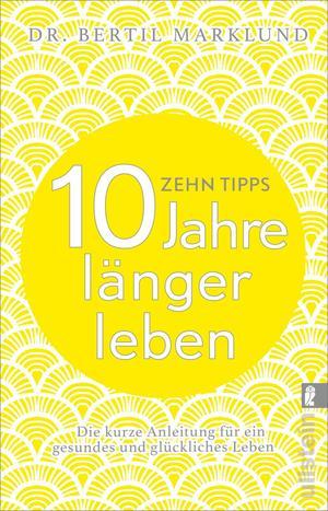 10 Tipps - 10 Jahre länger leben