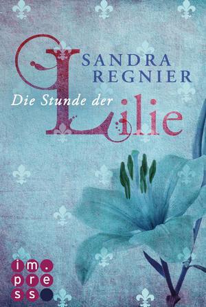 Die Lilien-Reihe, Band 1: Die Stunde der Lilie