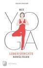 Mit Yoga Lebensängste bewältigen