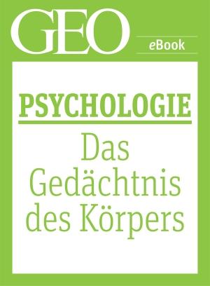 Psychologie: Das Gedächtnis des Körpers