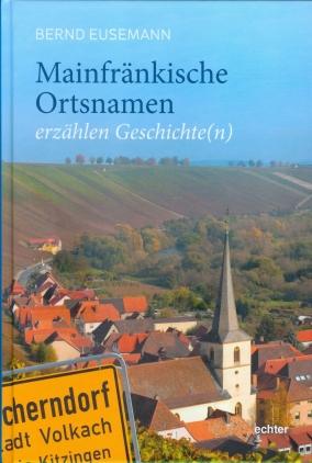 Mainfränkische Ortsnamen erzählen Geschichte(n)