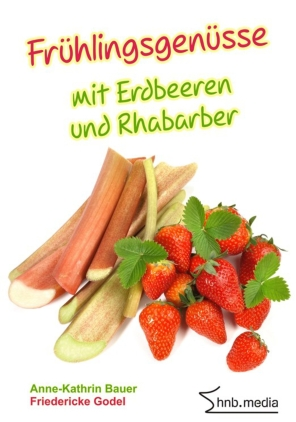 Frühlingsgenüsse mit Erdbeeren und Rhabarber