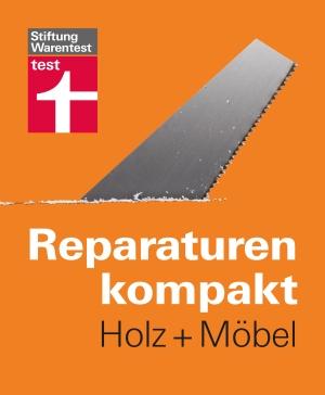 Reparaturen kompakt - Holz + Möbel