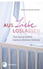 Vergrößerte Darstellung Cover: Aus Liebe loslassen. Externe Website (neues Fenster)