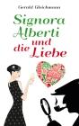 Vergrößerte Darstellung Cover: Signora Alberti und die Liebe. Externe Website (neues Fenster)