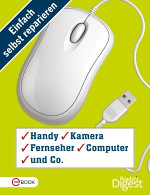 Einfach selbst reparieren - Handy, Kamera, Fernseher, Computer und Co.