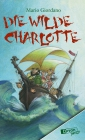 Vergrößerte Darstellung Cover: Die wilde Charlotte. Externe Website (neues Fenster)