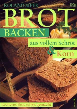 Brot backen aus vollem Schrot und Korn