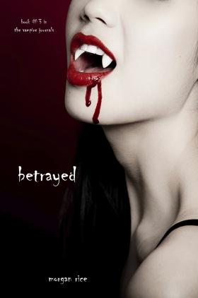 Betrayed (Book #3 in the Vampire Journals)