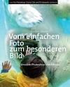 Vergrößerte Darstellung Cover: Vom einfachen Foto zum besonderen Bild. Externe Website (neues Fenster)
