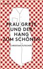 Vergrößerte Darstellung Cover: Frau Grete und der Hang zum Schönen. Externe Website (neues Fenster)