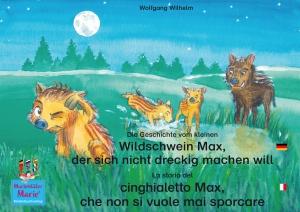 Die Geschichte vom kleinen Wildschwein Max, der sich nicht dreckig machen will