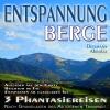 """Entspannung """"Berge"""" - Traumhafte Phantasiereisen und Autogenes Training - Aufstieg auf den Gipfel, Reichtum im Tal, Spaziergang zum Bergsee"""
