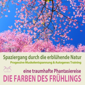 Die Farben des Frühlings - Spaziergang durch die erblühende Natur, eine traumhafte Phantasiereise mit der P&A Methode