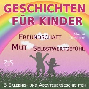 3 Erlebnis- und Abenteuergeschichten für Kinder - zu den Themen Mut, Freundschaft, Selbstwertgefühl