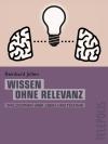Wissen ohne Relevanz