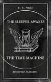 THE SLEEPER AWAKES & THE TIME MACHINE (Dystopian Classics)