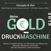 Meine Gelddruckmaschine - Wie Du in 4 verblüffend einfachen Schritten vom Tellerwäscher zum Millionär wirst