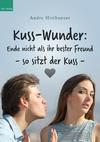 Kuss-Wunder: Ende nicht als ihr bester Freund - so sitzt der Kuss